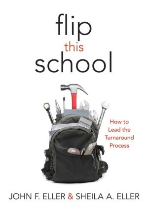 Book Flip This School: How to Lead the Turnaround Process (Leading School Turnaround for Continuous Improvement)