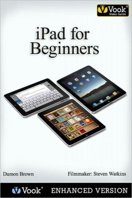 iPad for Beginners: The Video Guide (Enhanced Edition)