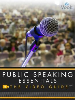 Public Speaking Essentials: The Video Guide (Enhanced Edition)