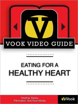 Eating for a Healthy Heart: The Video Guide (Enhanced Edition)