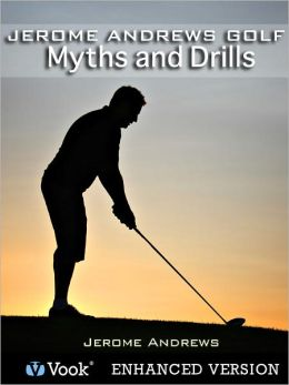 Jerome Andrews Golf: Myths and Drills (Enhanced Edition)