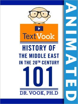 History of the Middle East in the 20th Century 101: The Animated TextVook (Enhanced Edition)