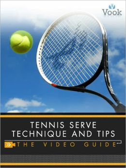 Tennis Serve Technique and Tips: The Video Guide (Enhanced Edition)