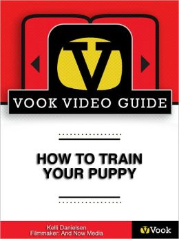 How to Train Your Puppy: The Video Guide (Enhanced Edition)