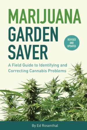 Book Marijuana Garden Saver: A Field Guide to Identifying and Correcting Cannabis Problems