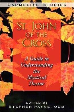 St. John of the Cross: A Guide to Understanding the Mystical Doctor
