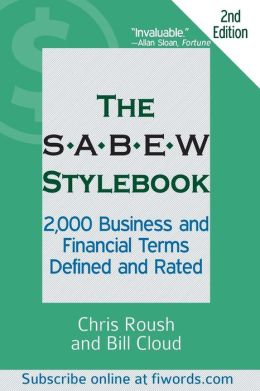 The SABEW Stylebook: 2,000 Business and Financial Terms Defined and Rated