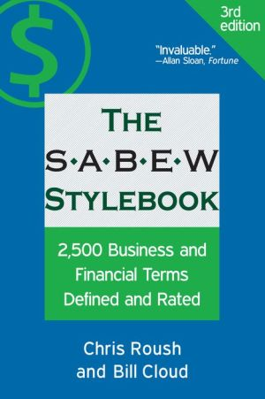 The SABEW Stylebook: 2,500 Business and Financial Terms Defined and Rated