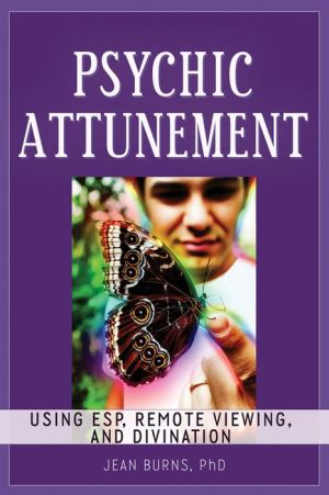 Psychic Attunement: Using ESP, Remote Viewing, and Divination