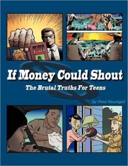 If Money Could Shout: The Brutal Truths for Teens