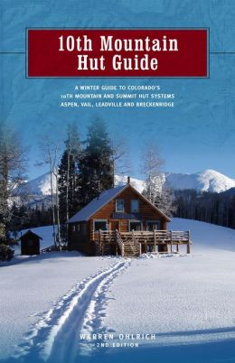 10th Mountain Hut Guide, 2nd: A Winter Guide to Colorado's Tenth Mountain and Summit Hut Systems near Aspen, Vail, Leadville and Breckenridge
