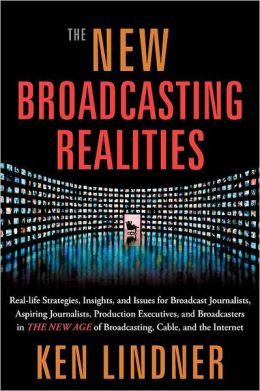 The New Broadcasting Realities: Real-Life Strategies, Insights, and Issues for Broadcast Journalists, Aspiring Journalists, Production