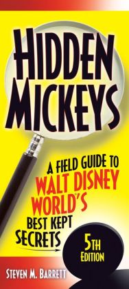 Hidden Mickeys: A Field Guide to Walt Disney World's Best Kept Secrets