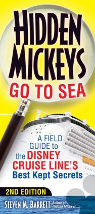 Hidden Mickeys Go To Sea: A Field Guide to the Disney Cruise Line's Best Kept Secrets