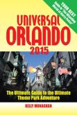 Book Cover Image. Title: Universal Orlando 2015:  The Ultimate Guide to the Ultimate Theme Park Adventure, Author: Kelly Monaghan