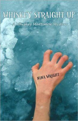Whiskey Straight Up: A Whiskey Mattimoe Mystery