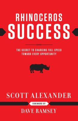 Rhinoceros Success: The Secret to Charging Full Speed Toward Every Opportunity