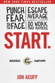 Book Cover Image. Title: Start:  Punch Fear in the Face, Escape Average and Do Work that Matters, Author: Jon Acuff