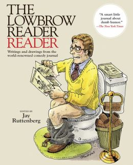 The Lowbrow Reader Reader: Writings and Drawings from the World-Renowned Comedy Journal