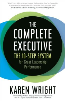 The Complete Executive: The 10-Step System for Great Leadership Performance