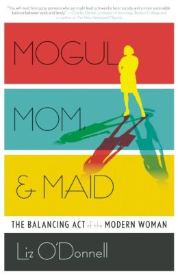 Mogul, Mom, & Maid: The Balancing Act of the Modern Woman