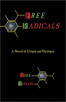 Free Radicals: A Novel of Utopia and Dystopia