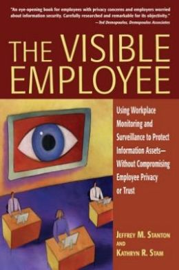 The Visible Employee: Using Workplace Monitoring and Surveillance to Protect Information Assetss