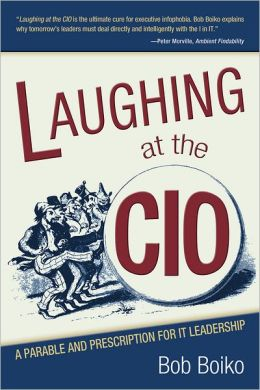 Laughing at the CIO: A Parable and Prescription for IT Leadership