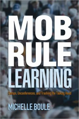 Mob Rule Learning: Camps, Unconferences, and Trashing the Talking Head