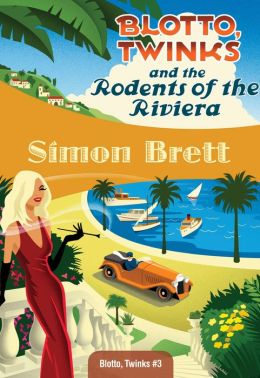 Blotto, Twinks and the Rodents of the Riviera (Blotto and Twinks Series #3)