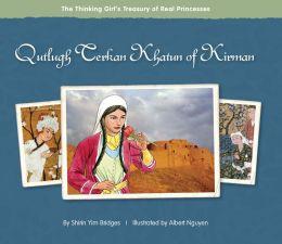 Qutlugh Terkan Khatun of Kirman: The Thinking Girl's Treasury of Real Princesses
