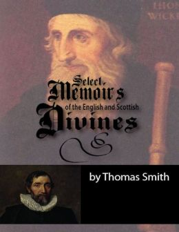 Select Memoirs of the English and Scottish Divines