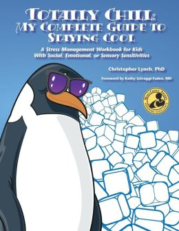 Totally Chill: A Stress Management Workbook for Kids with Social, Emotional, or Sensory Sensitivities: My Complete Guide to Staying Cool