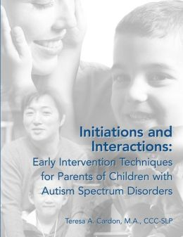 Initiations and Interactions: Early Intervention Techniques for Parents of Children with Autism Spectrum Disorders