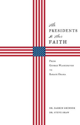 The Presidents and Their Faith: From George Washington to Barack Obama