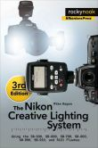 Book Cover Image. Title: The Nikon Creative Lighting System, 3rd Edition:  Using the SB-500, SB-600, SB-700, SB-800, SB-900, SB-910, and R1C1 Flashes, Author: Mike Hagen