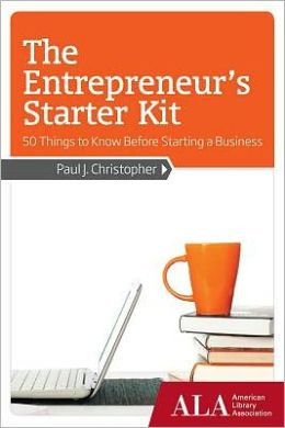 The Entrepreneur's Starter Kit: 50 Things to Know Before Starting a Business