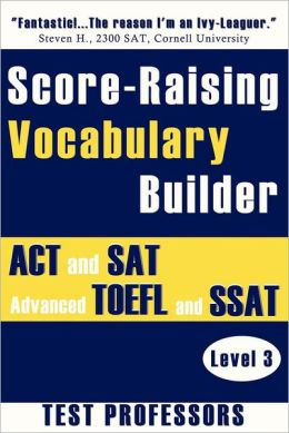 Score-Raising Vocabulary Builder for ACT and SAT Prep & Advanced TOEFL and SSAT Study (Level 3)