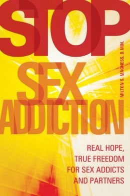 Stop Sex Addiction: Real Hope, True Freedom for Sex Addicts and Partners