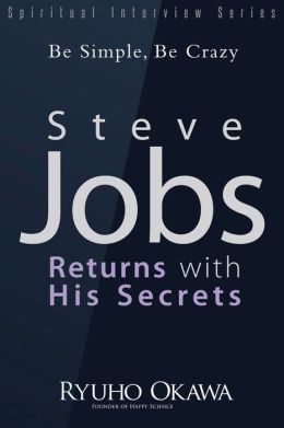 Steve Jobs Returns with His Secrets: Be Simple, Be Crazy