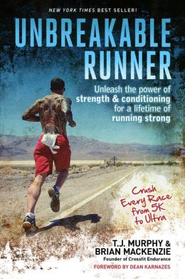 Unbreakable Runner: Unleash the Power of Strength and Conditioning for a Lifetime of Running Strong