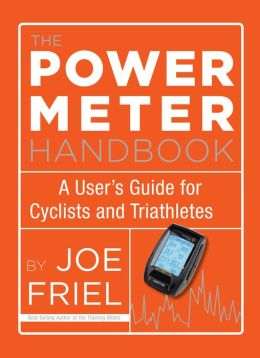 The Power Meter Handbook: A User?s Guide for Cyclists and Triathletes