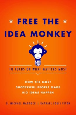 Free the Idea Monkey: To Focus on What Matters Most