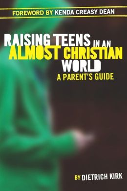 Raising Teens in an Almost Christian World: A Parents Guide