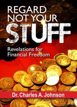 Regard Not Your Stuff: Revelations for Financial Freedom