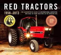 Red Tractors 1958-2013: The Encylopedia to International Harvester and Case-IH Farm Tractors