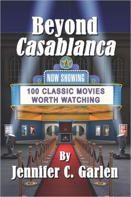 Beyond Casablanca: 100 Classic Movies Worth Watching
