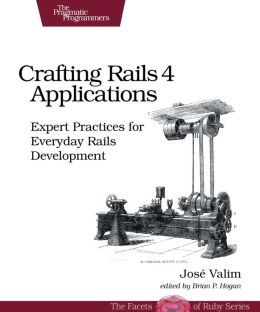 Crafting Rails 4 Applications: Expert Practices for Everyday Rails Development