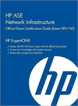 HP ASE Network Infrastructure Official Exam Certification Guide: (Exam HPO-Y43)