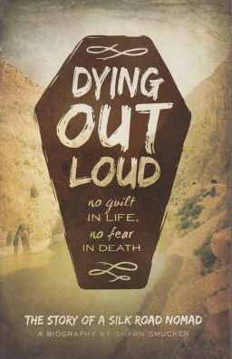 Dying Out Loud: No Guilt in Life, No Fear in Death